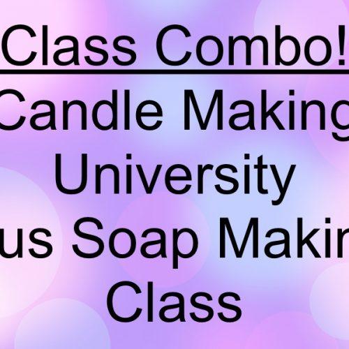Class Combo Candle Making University Plus Soap Making Class
